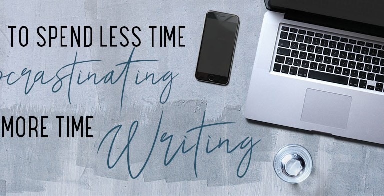 How to spend less time procrastinating and more time writing – 4 steps to finally start writing