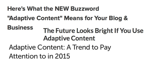 Now a buzzy topic: Sample headlines of recent posts about adaptive content.