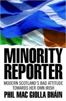 """Minority Reporter: Scotland's Attitude Towards Her Own Irish"". © Phil Mac Giolla Bhain"