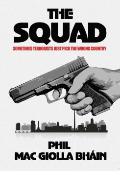 """""""The Squad: Sometimes Terrorists Just Pick On the Wrong Country"""". © Phil Mac Giolla Bhain"""