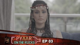 E3: Unwanted Guest | Pyar on the Rocks