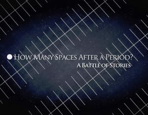 How Many Spaces After a Period? A Battle of Stories