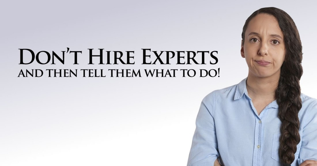 dont hire experts and tell them what to do