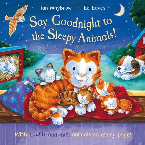 Say Goodnight to the Sleepy Animals! Ian Whybrow/Ed Eaves