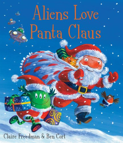 Aliens Love Panta Claus by Claire Freedman and Ben Cort