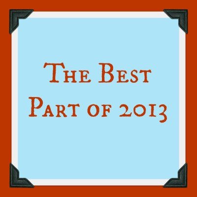 The Best Part of 2013 was…
