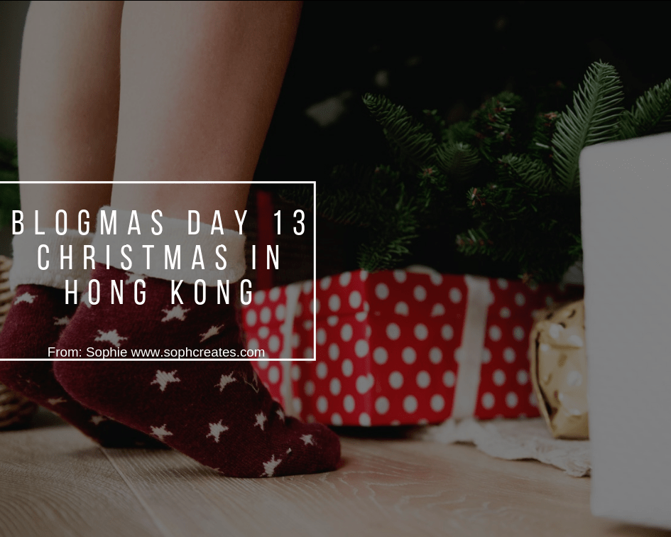 Guest Post: Christmas in Hong Kong with Soph | Blogmas Day 13
