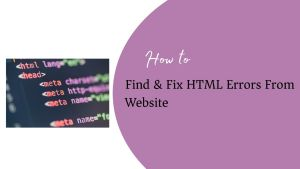 Find and Fix HTML Errors From Website