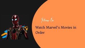 Watch Marvels Movies in Order