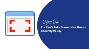 Fix Cant Take Screenshot Due to Security Policy