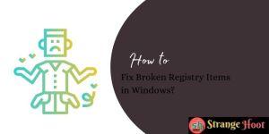 Fix Broken Registry Items in Windows?