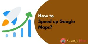 How to Speed up Google Maps