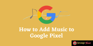 How to Add Music to Google Pixel