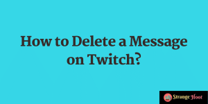 How to Delete a Message on Twitch?
