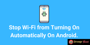 Stop Wi-Fi from Turning On Automatically On Android.