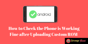 howto check phone working fine after uploading rom