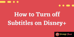 How to Turn off Subtitles on Disney+