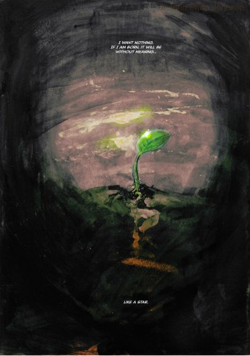 Text: I want nothing. If I am born, it will be without meaning… Final Image: A single-leafed seedling planted in rough ground, in darkness, firmly rooted. Final Text: Like a star.