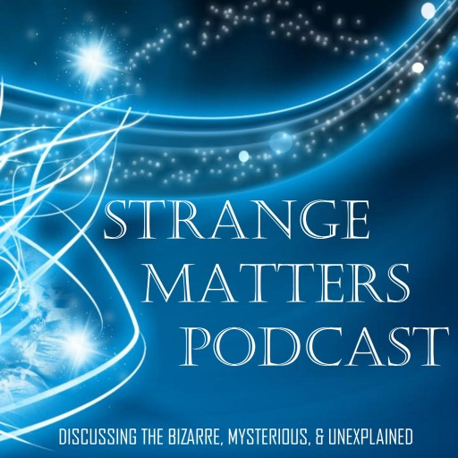 Strange Matters Podcast - Discussing the Bizarre, Mysterious