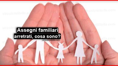 Photo of Assegni familiari arretrati: cosa sono e come funzionano?
