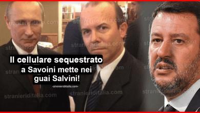 Photo of Il cellulare sequestrato a Savoini mette nei guai Salvini!