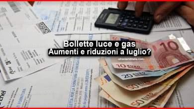 Photo of Bollette luce e gas: Aumenti e riduzioni a luglio?