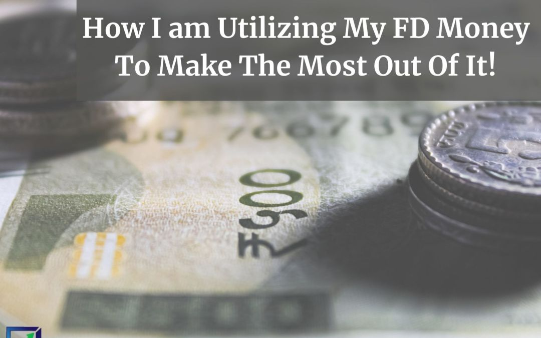 Webinar –  How I am Utilizing My FD Money To Make The Most Out Of It!