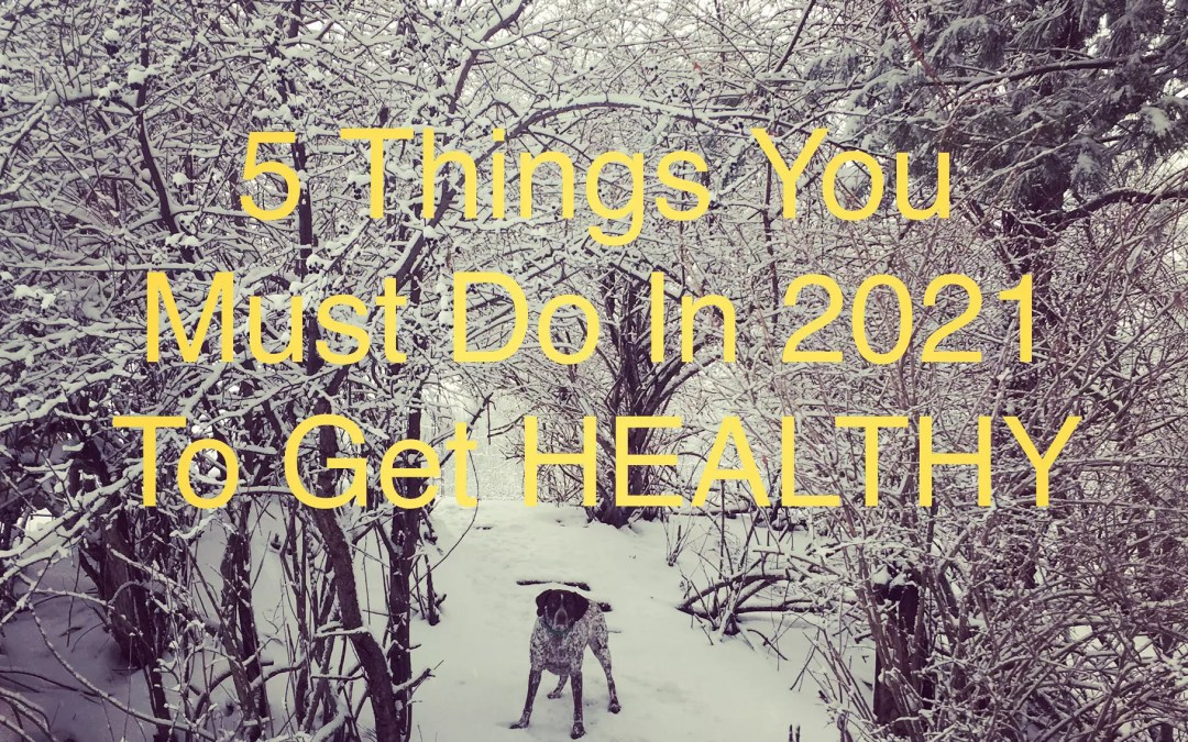5 Things You Must Do In 2021 To Get HEALTHY: HealingMatters #62