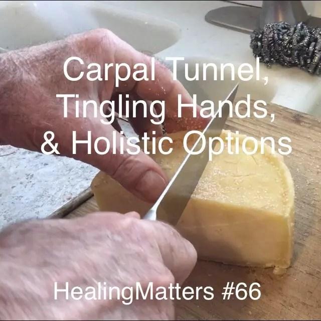 Carpal Tunnel, Tingling Hands, & Holistic Options: HealingMatters 66