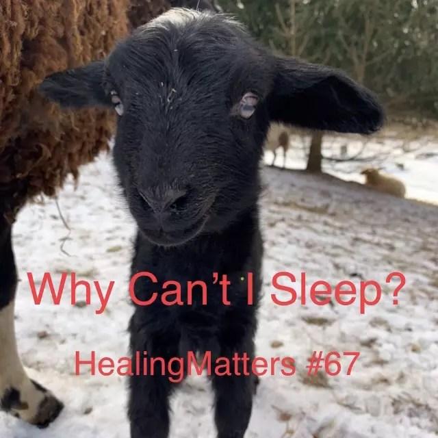 Why Can't I Sleep? HealingMatters 67