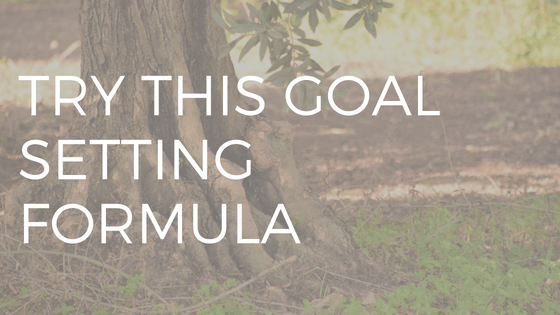 "TEXT READING ""TRY THIS GOAL SETTING FORMULA"" OVER A PICTURE OF A LARGE, KNARLED TREE"