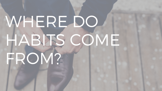 "WHITE TEXT READING ""WHERE DO HABITS COME FROM"" OVER A PHOTO OF A MAN TYING HIS DRESS SHOES"