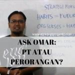 ASK OMAR: Membuat PT atau Perorangan?