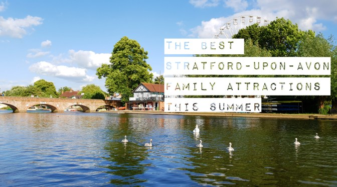 The best Stratford-upon-Avon family attractions this summer ©Stratfordblog.com
