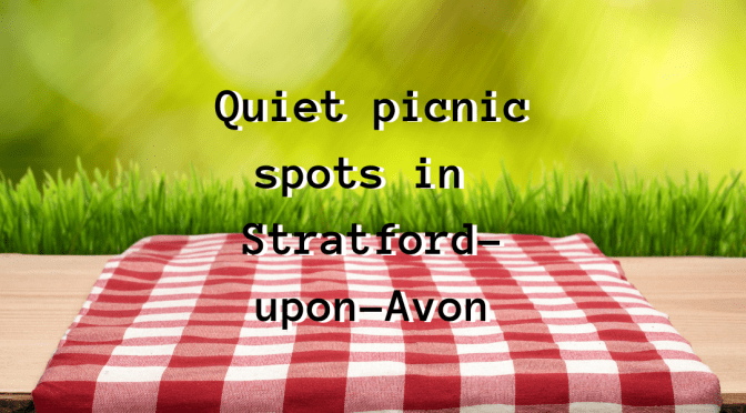 Top 5 quiet picnic spots in Stratford-upon-Avon