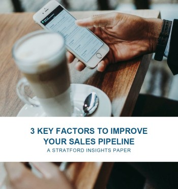 3 Key Factors To Improve Your Sales Pipeline | Free Guide From Stratford Managers