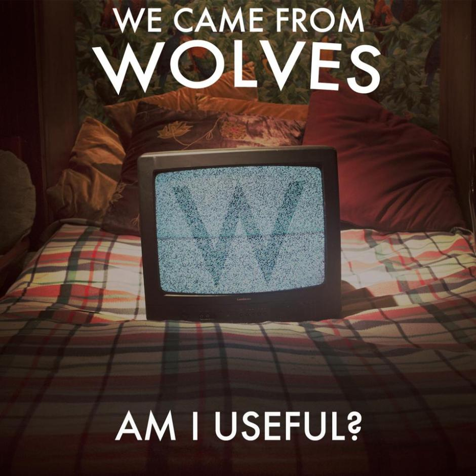 (6) We Came From Wolves - Am I Useful (Single Review)