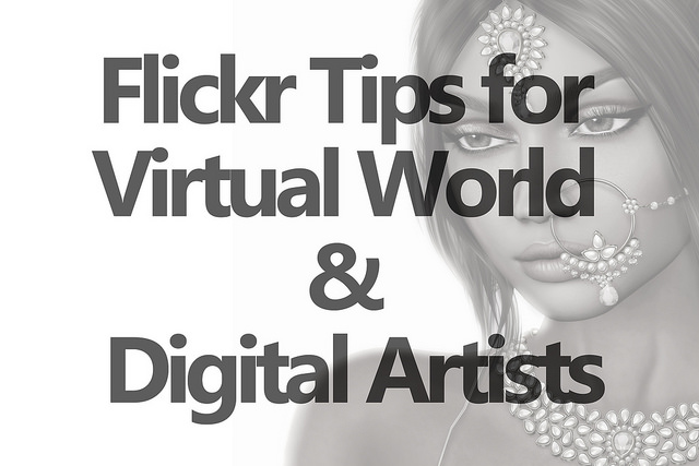 Flickr Tips For Virtual World And Digital Artists