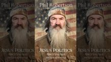 "In New Book ""Jesus Politics,"" Phil Robertson Says Politics Can't Fix America's Spiritual Problems"