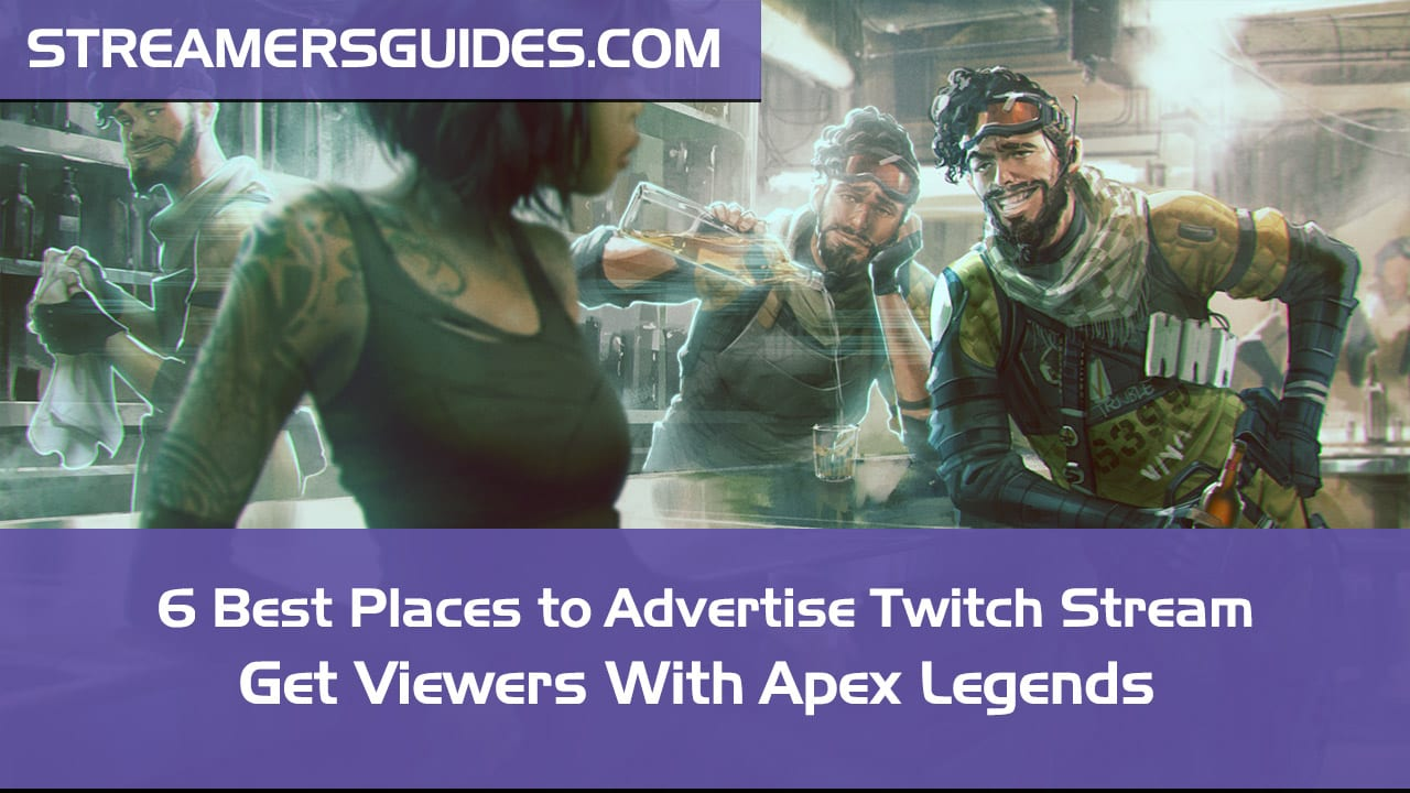 Apex Legends - 6 Best Places to Advertise Twitch Stream - RIGHT NOW!