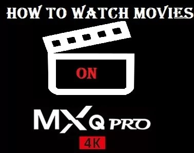 How to Watch Movies on MXQ Pro 4K Android TV Box