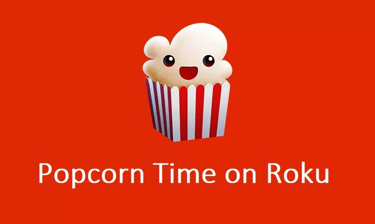 How to Install and Use Popcorn Time on Roku