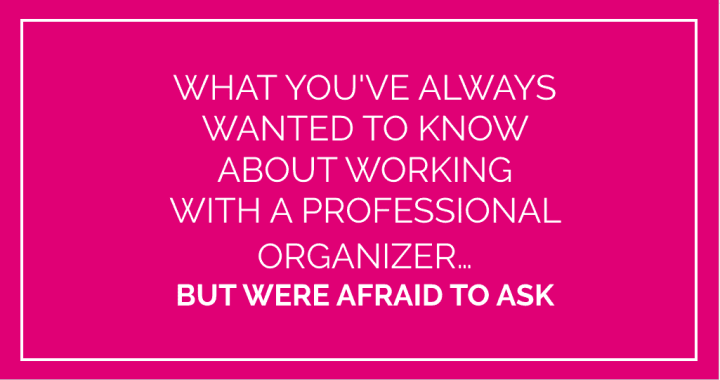 What you've always wanted to ask a professional organizer
