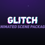 Glitch Animated Stream Scenes