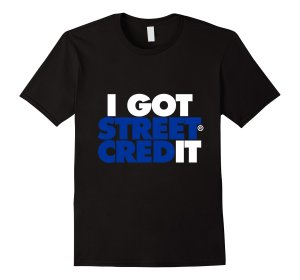 I Got Street Credit T-Shirt