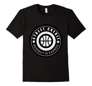 Street Credit Respect Is Earned T-Shirt