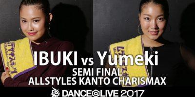 IBUKI(Bad Queen) vs Yumeki(Bad Queen) SEMIFINAL② / DANCE@LIVE 2017 ALLSTYLES KANTO CHARISMAX