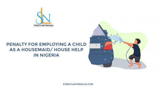 Penalty for Employing A Child As A Housemaid/ House help in Nigeria
