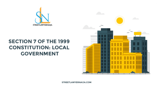 Section 7 of the 1999 Constitution: Local Government