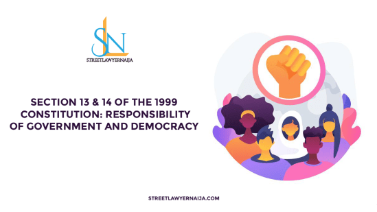 Section 13 & 14 of the 1999 Constitution: Responsibility of Government and Democracy